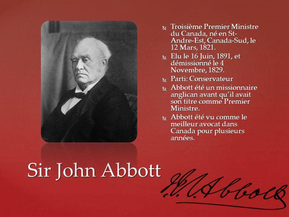 Sir John Abbott Troisième Premier Ministre du Canada, né en St- Andre-Est, Canada-Sud, le 12 Mars, 1821. Troisième Premier Ministre du Canada, né en S