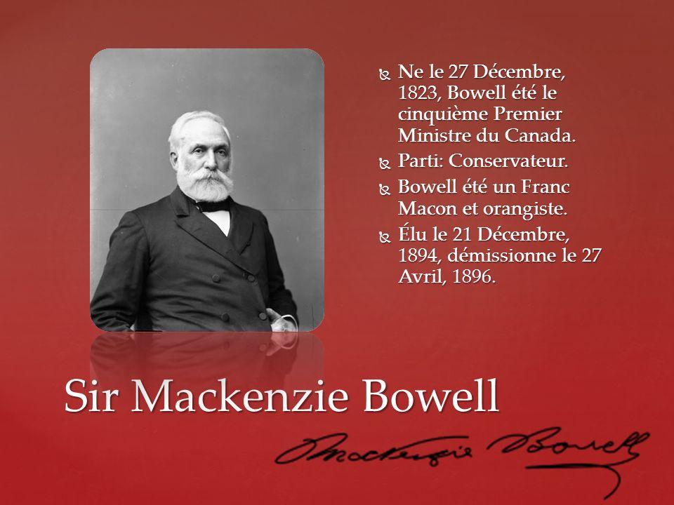 Sir Mackenzie Bowell Ne le 27 Décembre, 1823, Bowell été le cinquième Premier Ministre du Canada. Ne le 27 Décembre, 1823, Bowell été le cinquième Pre
