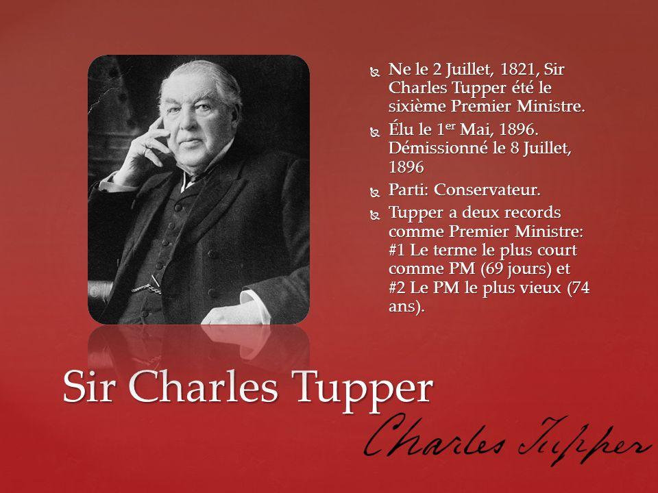 Sir Charles Tupper Ne le 2 Juillet, 1821, Sir Charles Tupper été le sixième Premier Ministre. Ne le 2 Juillet, 1821, Sir Charles Tupper été le sixième