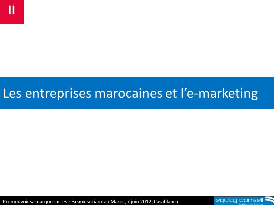 Les entreprises marocaines et le-marketing E-réputation & personal branding, 5 avril 2012 II Promouvoir sa marque sur les réseaux sociaux au Maroc, 7