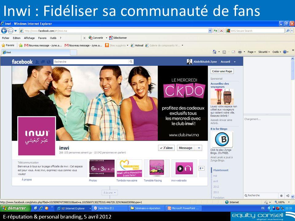 Inwi : Fidéliser sa communauté de fans E-réputation & personal branding, 5 avril 2012 (*)