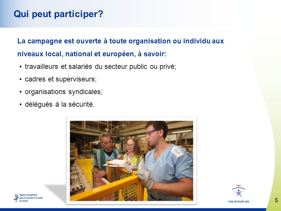 5 www.healthy-workplaces.eu Qui peut participer.