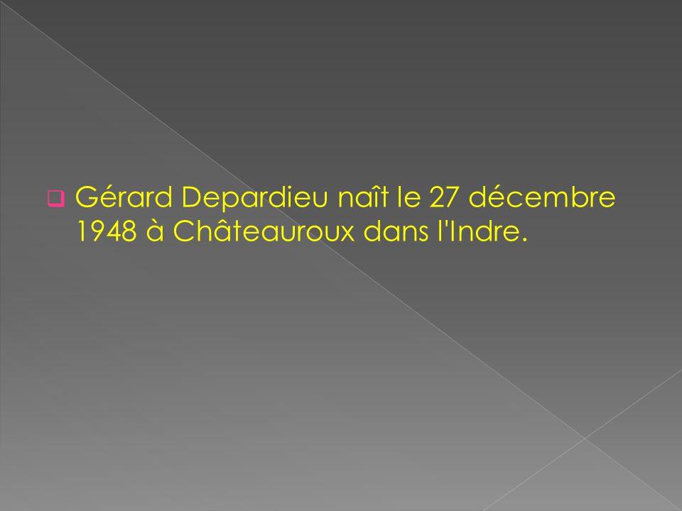 Gérard Depardieu naît le 27 décembre 1948 à Châteauroux dans l'Indre.