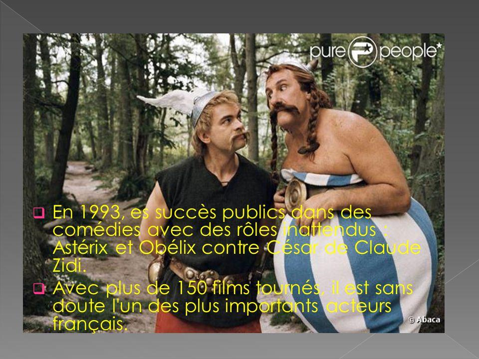 En 1993, es succès publics dans des comédies avec des rôles inattendus : Astérix et Obélix contre César de Claude Zidi. Avec plus de 150 films tournés