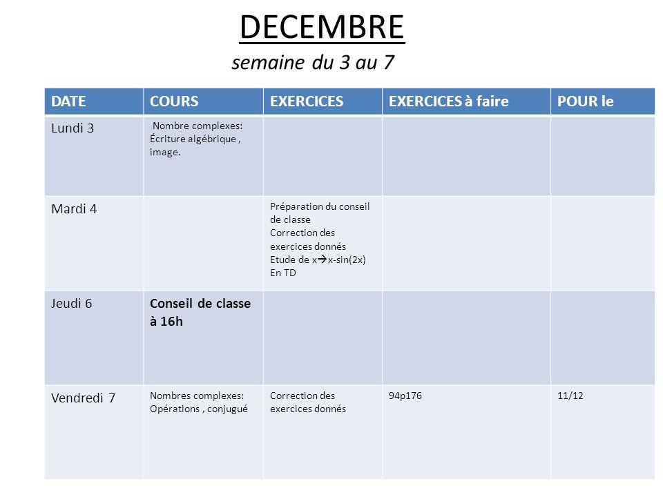 DECEMBRE semaine du 3 au 7 DATECOURSEXERCICESEXERCICES à fairePOUR le Lundi 3 Nombre complexes: Écriture algébrique, image.