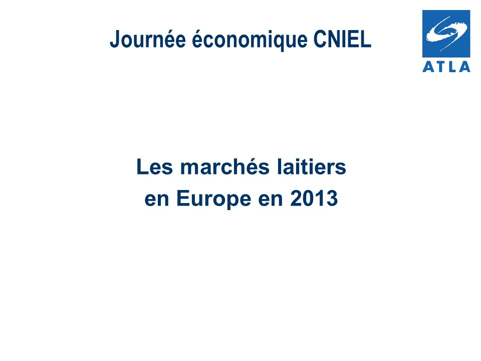 Les marchés laitiers en Europe en 2013 Journée économique CNIEL