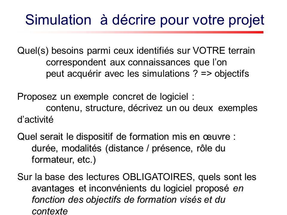 Simulation à décrire pour votre projet Quel(s) besoins parmi ceux identifiés sur VOTRE terrain correspondent aux connaissances que lon peut acquérir avec les simulations .