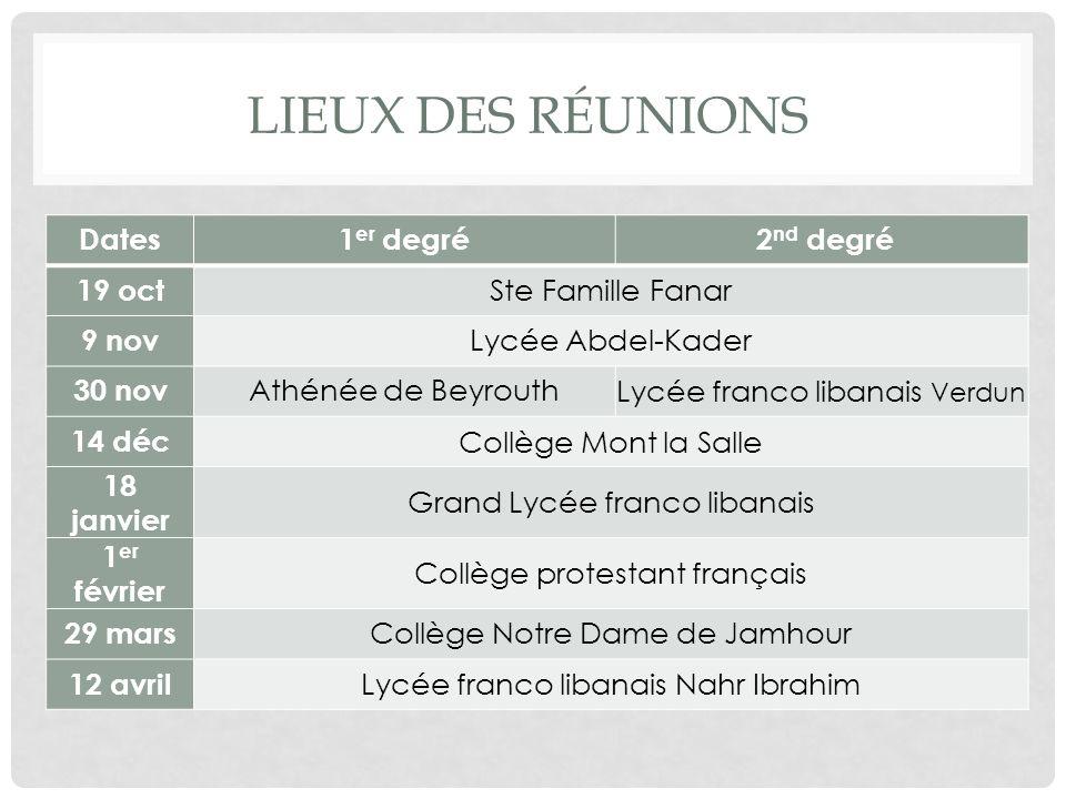 LIEUX DES RÉUNIONS Dates1 er degré 2 nd degré 19 oct Ste Famille Fanar 9 nov Lycée Abdel-Kader 30 nov Athénée de BeyrouthLycée franco libanais Verdun