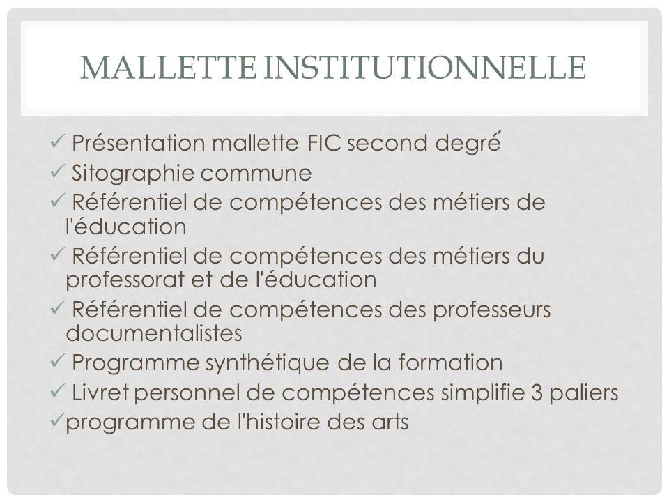 MALLETTE INSTITUTIONNELLE Présentation mallette FIC second degré Sitographie commune Référentiel de compétences des métiers de l'éducation Référentiel