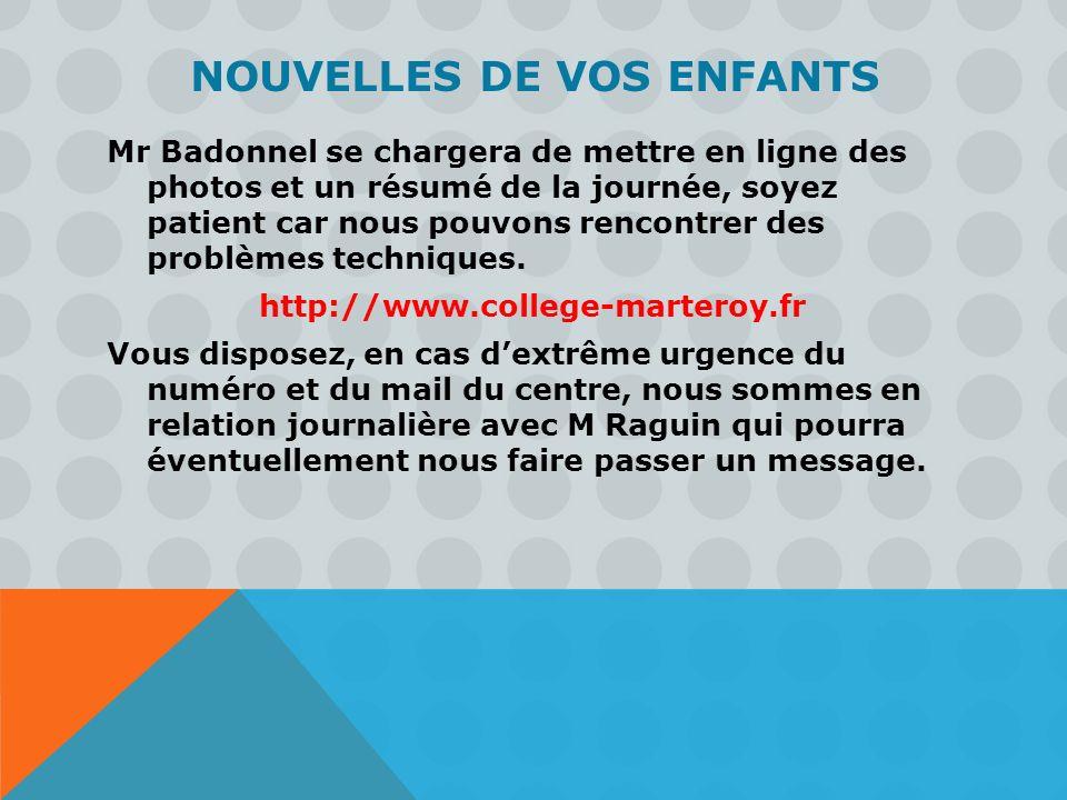 NOUVELLES DE VOS ENFANTS Mr Badonnel se chargera de mettre en ligne des photos et un résumé de la journée, soyez patient car nous pouvons rencontrer d