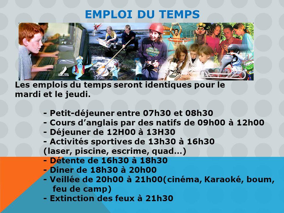 EMPLOI DU TEMPS Les emplois du temps seront identiques pour le mardi et le jeudi. - Petit-déjeuner entre 07h30 et 08h30 - Cours danglais par des natif