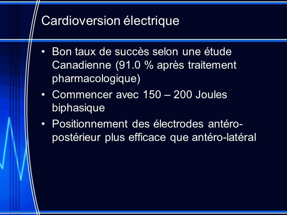 Cardioversion électrique Bon taux de succès selon une étude Canadienne (91.0 % après traitement pharmacologique) Commencer avec 150 – 200 Joules biphasique Positionnement des électrodes antéro- postérieur plus efficace que antéro-latéral