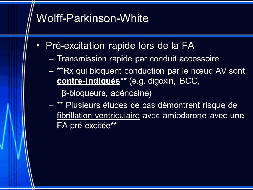 Wolff-Parkinson-White Pré-excitation rapide lors de la FA –Transmission rapide par conduit accessoire –**Rx qui bloquent conduction par le nœud AV son