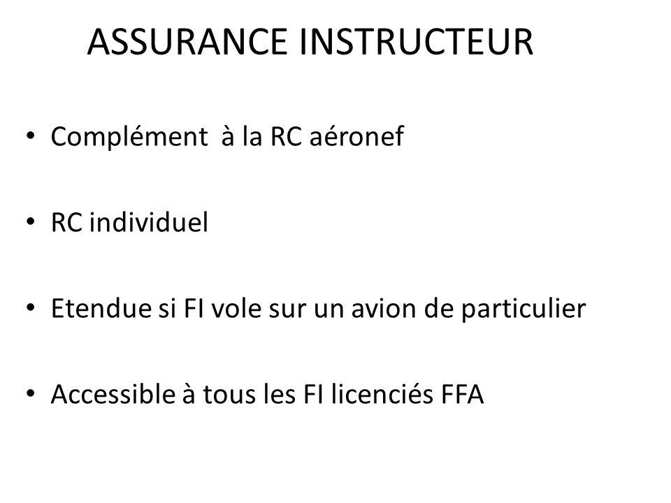ASSURANCE INSTRUCTEUR Complément à la RC aéronef RC individuel Etendue si FI vole sur un avion de particulier Accessible à tous les FI licenciés FFA