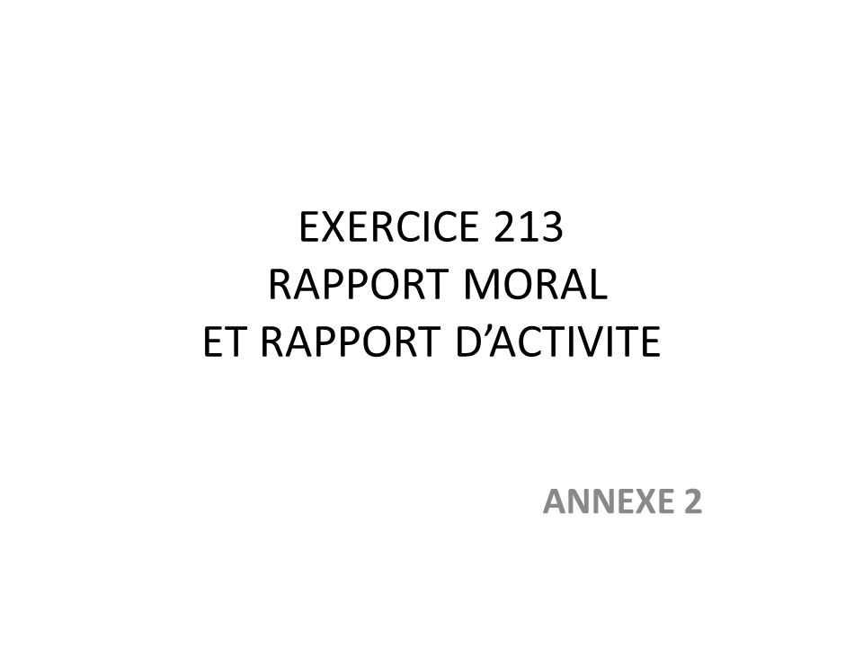 EXERCICE 213 RAPPORT MORAL ET RAPPORT DACTIVITE ANNEXE 2