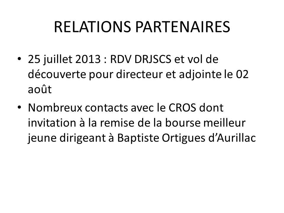 RELATIONS PARTENAIRES 25 juillet 2013 : RDV DRJSCS et vol de découverte pour directeur et adjointe le 02 août Nombreux contacts avec le CROS dont invi