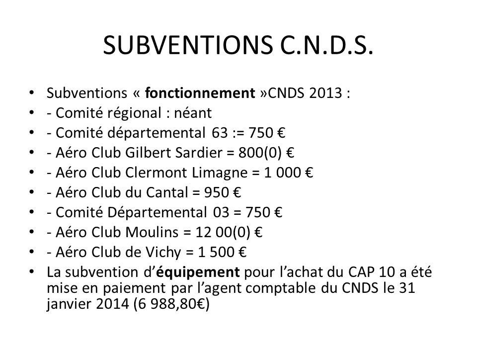 SUBVENTIONS C.N.D.S. Subventions « fonctionnement »CNDS 2013 : - Comité régional : néant - Comité départemental 63 := 750 - Aéro Club Gilbert Sardier