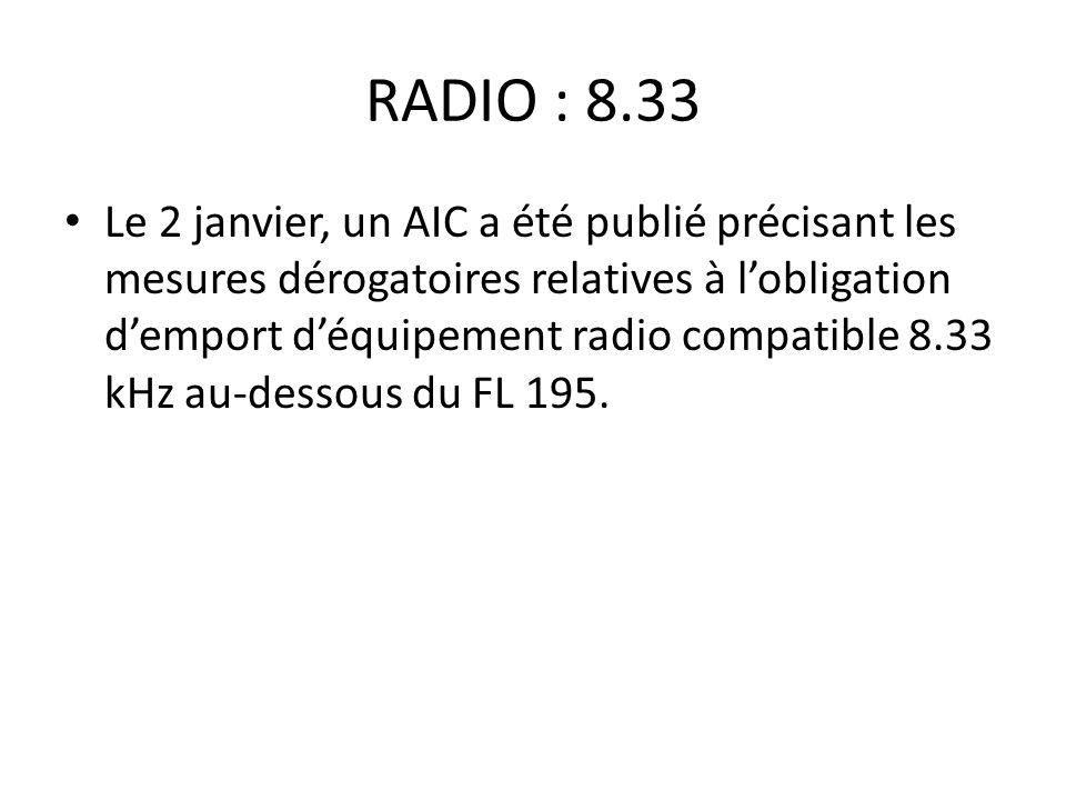 RADIO : 8.33 Le 2 janvier, un AIC a été publié précisant les mesures dérogatoires relatives à lobligation demport déquipement radio compatible 8.33 kHz au-dessous du FL 195.