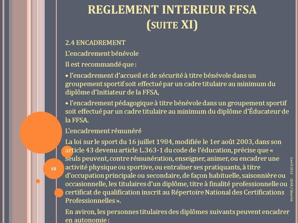 REGLEMENT INTERIEUR FFSA ( SUITE XI) 2.4 ENCADREMENT L encadrement bénévole Il est recommandé que : l encadrement d accueil et de sécurité à titre bénévole dans un groupement sportif soit effectué par un cadre titulaire au minimum du diplôme dInitiateur de la FFSA, l encadrement pédagogique à titre bénévole dans un groupement sportif soit effectué par un cadre titulaire au minimum du diplôme d Éducateur de la FFSA.