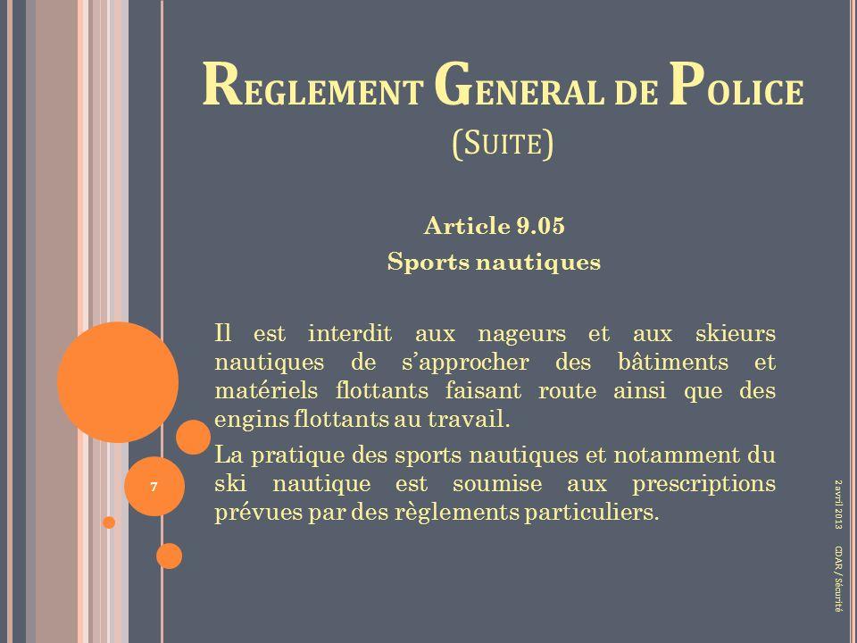 R EGLEMENT G ENERAL DE P OLICE (S UITE ) Article 9.05 Sports nautiques Il est interdit aux nageurs et aux skieurs nautiques de sapprocher des bâtiments et matériels flottants faisant route ainsi que des engins flottants au travail.