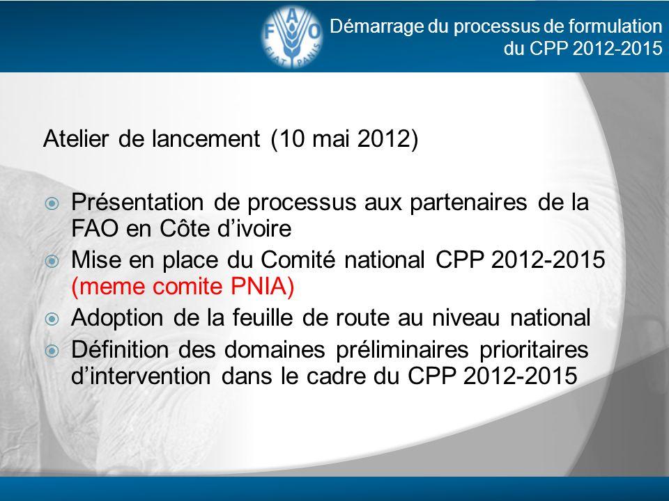 Atelier de lancement (10 mai 2012) Présentation de processus aux partenaires de la FAO en Côte divoire Mise en place du Comité national CPP 2012-2015
