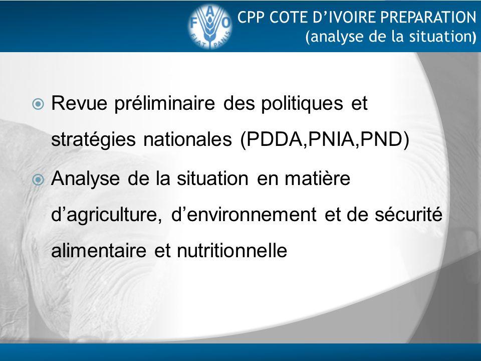 CPP COTE DIVOIRE PREPARATION (analyse de la situation ) Revue préliminaire des politiques et stratégies nationales (PDDA,PNIA,PND) Analyse de la situa