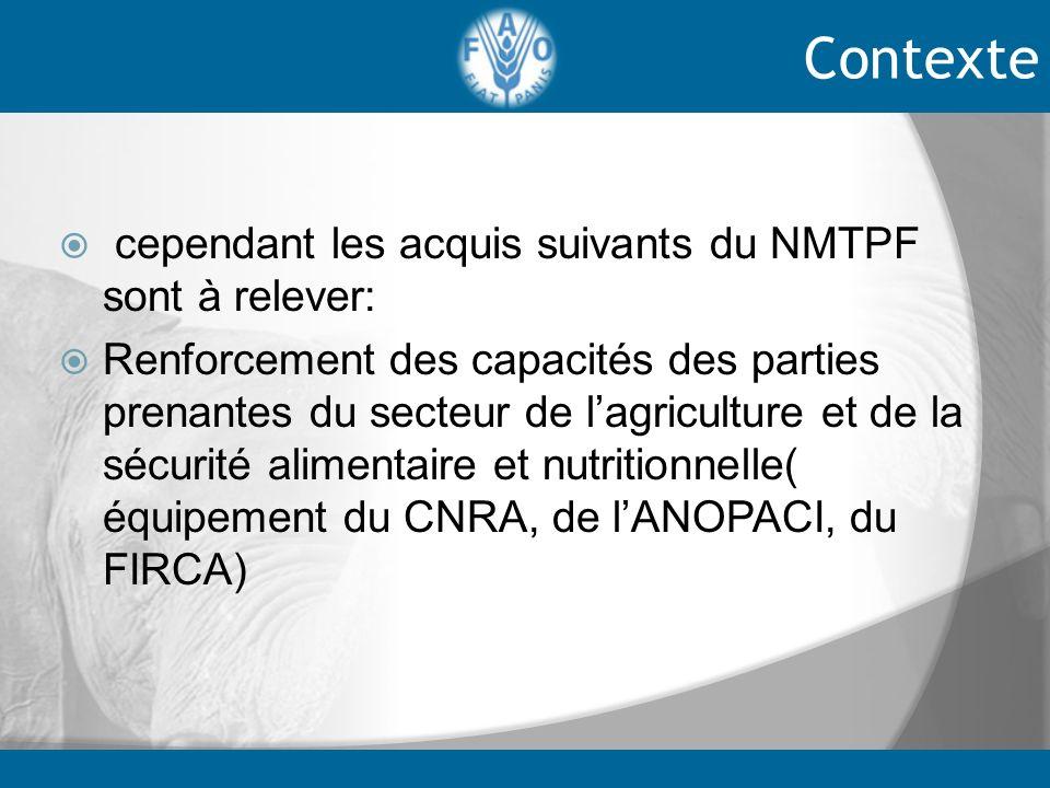cependant les acquis suivants du NMTPF sont à relever: Renforcement des capacités des parties prenantes du secteur de lagriculture et de la sécurité a