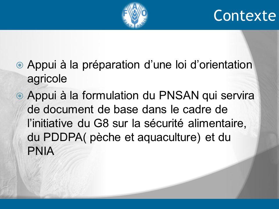 Appui à la préparation dune loi dorientation agricole Appui à la formulation du PNSAN qui servira de document de base dans le cadre de linitiative du