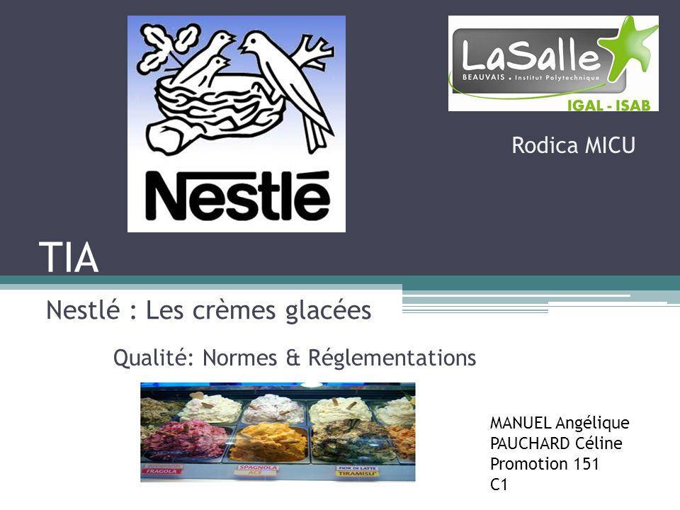 TIA Nestlé : Les crèmes glacées MANUEL Angélique PAUCHARD Céline Promotion 151 C1 Qualité: Normes & Réglementations Rodica MICU