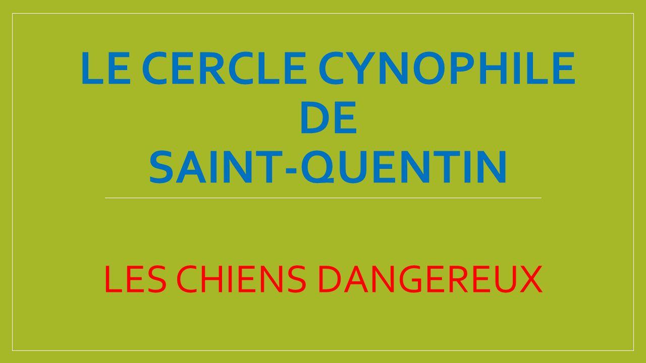 LE CERCLE CYNOPHILE DE SAINT-QUENTIN LES CHIENS DANGEREUX