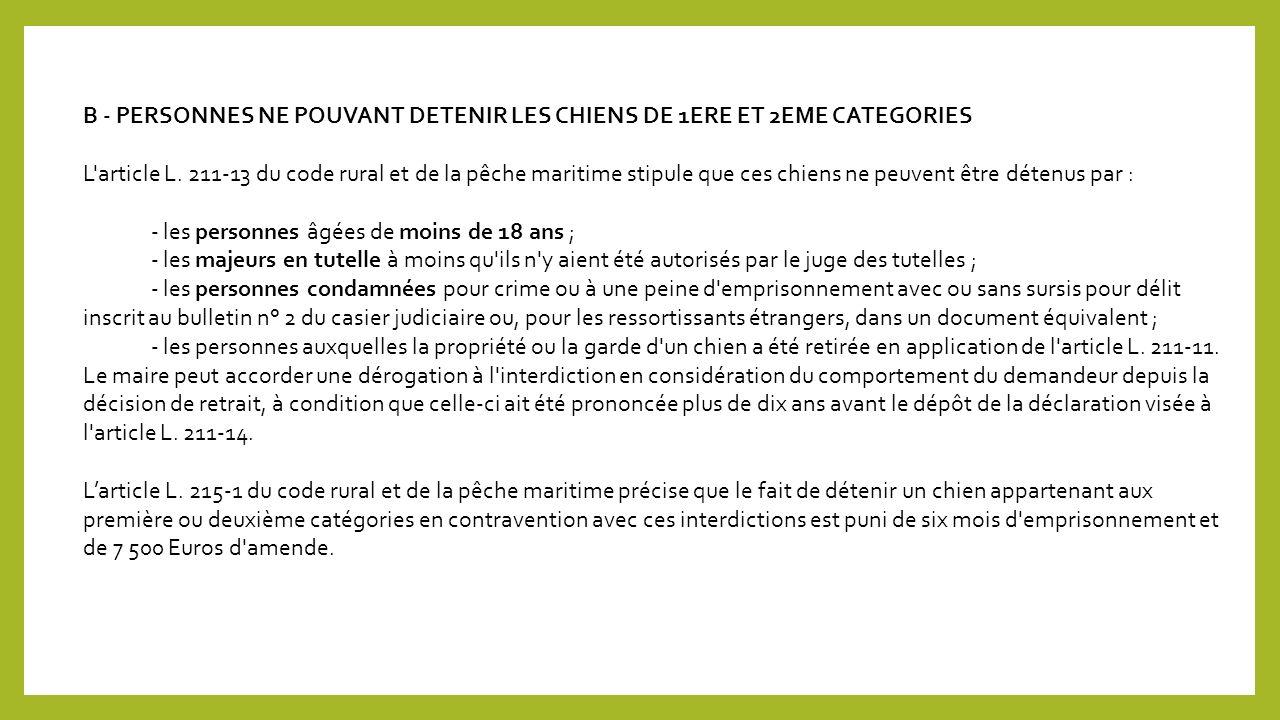 B - PERSONNES NE POUVANT DETENIR LES CHIENS DE 1ERE ET 2EME CATEGORIES L article L.