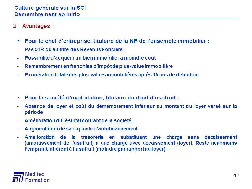 Meditec Formation Culture générale sur la SCI Démembrement ab initio 17 Avantages : Pour le chef dentreprise, titulaire de la NP de lensemble immobili