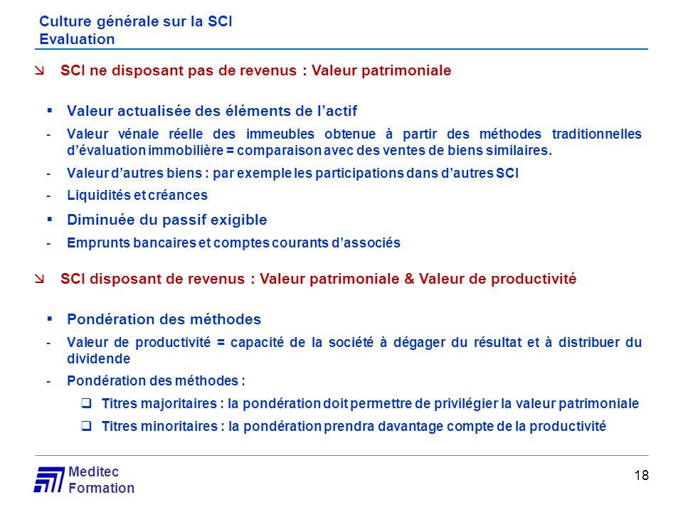 Meditec Formation Culture générale sur la SCI Evaluation 18 SCI ne disposant pas de revenus : Valeur patrimoniale Valeur actualisée des éléments de la