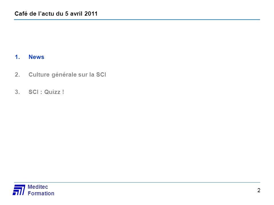 Café de lactu du 5 avril 2011 Meditec Formation 2 1.News 2.Culture générale sur la SCI 3.SCI : Quizz !