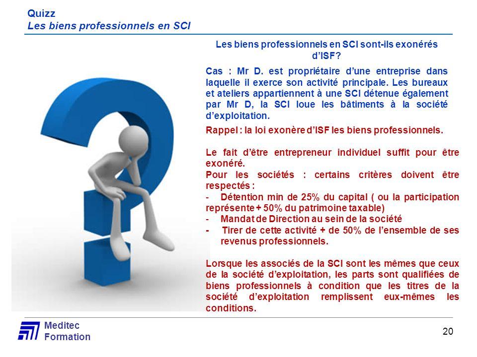 Meditec Formation Quizz Les biens professionnels en SCI Les biens professionnels en SCI sont-ils exonérés dISF? Cas : Mr D. est propriétaire dune entr