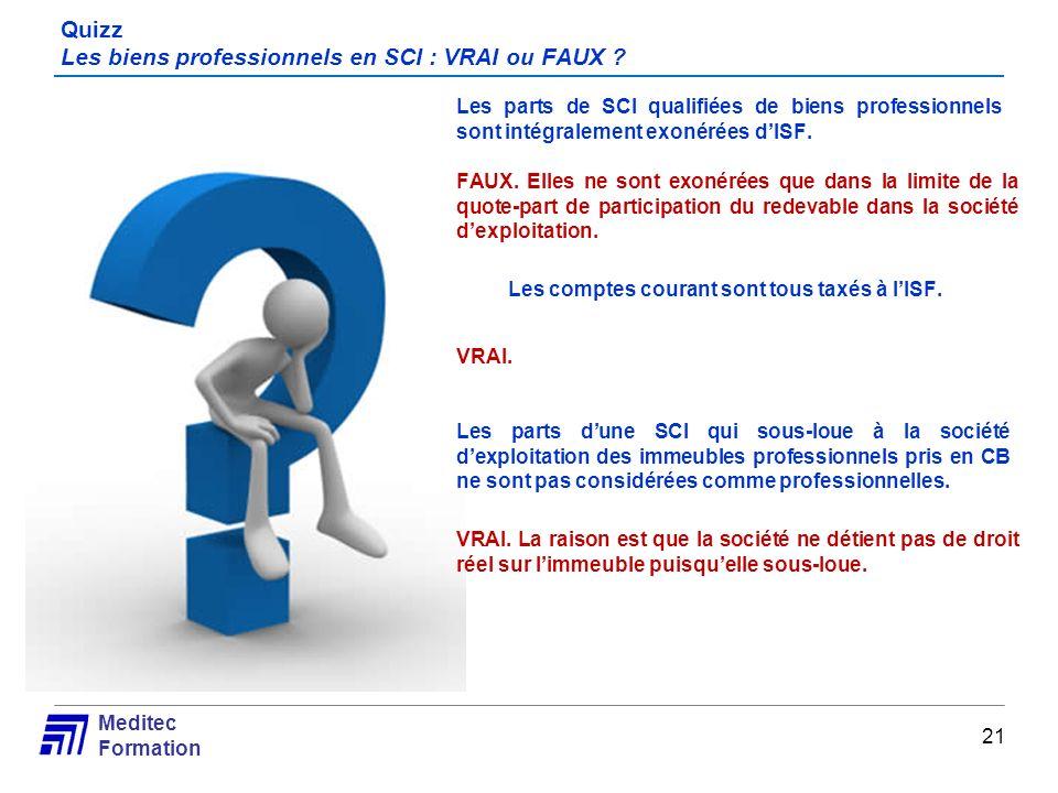 Meditec Formation Quizz Les biens professionnels en SCI : VRAI ou FAUX ? Les parts de SCI qualifiées de biens professionnels sont intégralement exonér