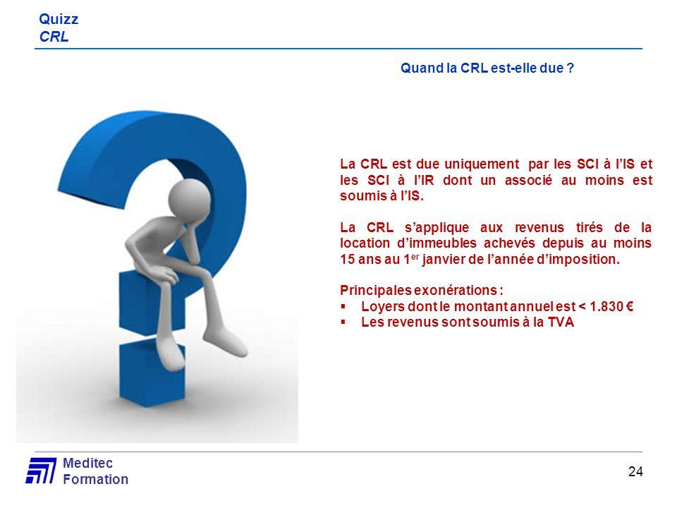 Meditec Formation Quizz CRL Quand la CRL est-elle due ? La CRL est due uniquement par les SCI à lIS et les SCI à lIR dont un associé au moins est soum