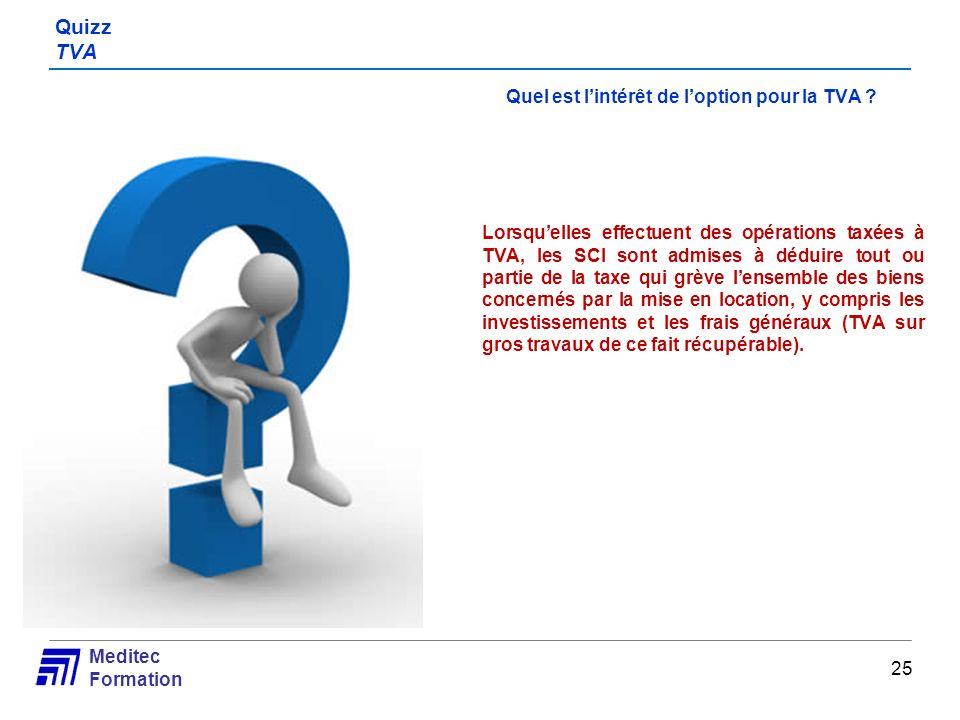 Meditec Formation Quizz TVA Quel est lintérêt de loption pour la TVA ? Lorsquelles effectuent des opérations taxées à TVA, les SCI sont admises à dédu