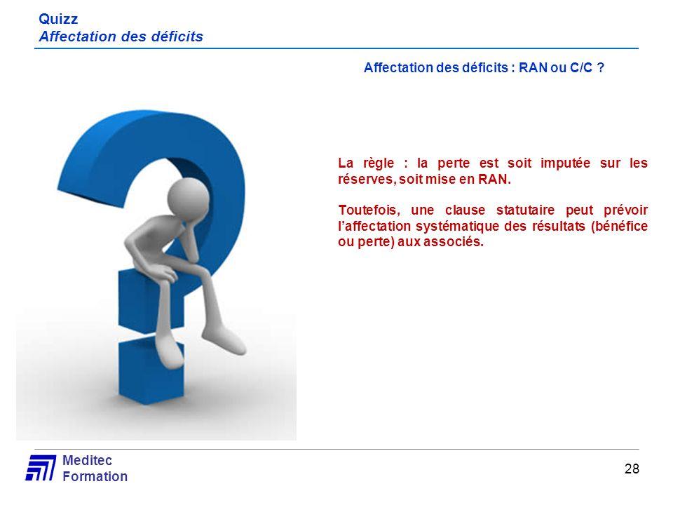 Meditec Formation Quizz Affectation des déficits Affectation des déficits : RAN ou C/C ? La règle : la perte est soit imputée sur les réserves, soit m