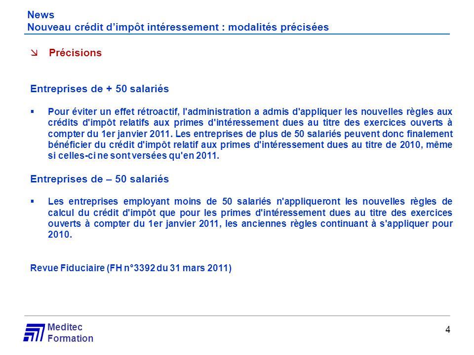 Meditec Formation News Nouveau crédit dimpôt intéressement : modalités précisées 4 Précisions Entreprises de + 50 salariés Pour éviter un effet rétroa