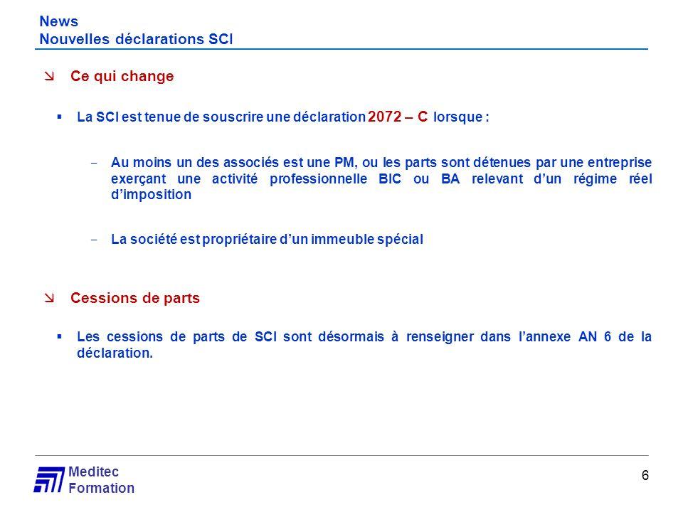 Meditec Formation News Nouvelles déclarations SCI 6 Ce qui change La SCI est tenue de souscrire une déclaration 2072 – C lorsque : Au moins un des ass