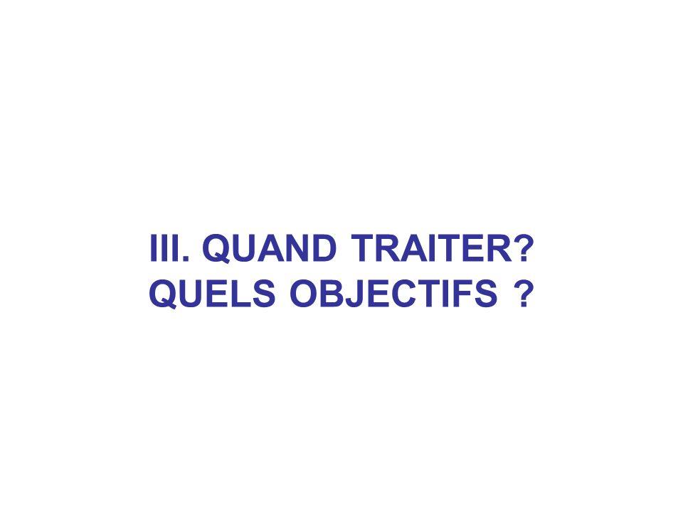 III. QUAND TRAITER? QUELS OBJECTIFS ?