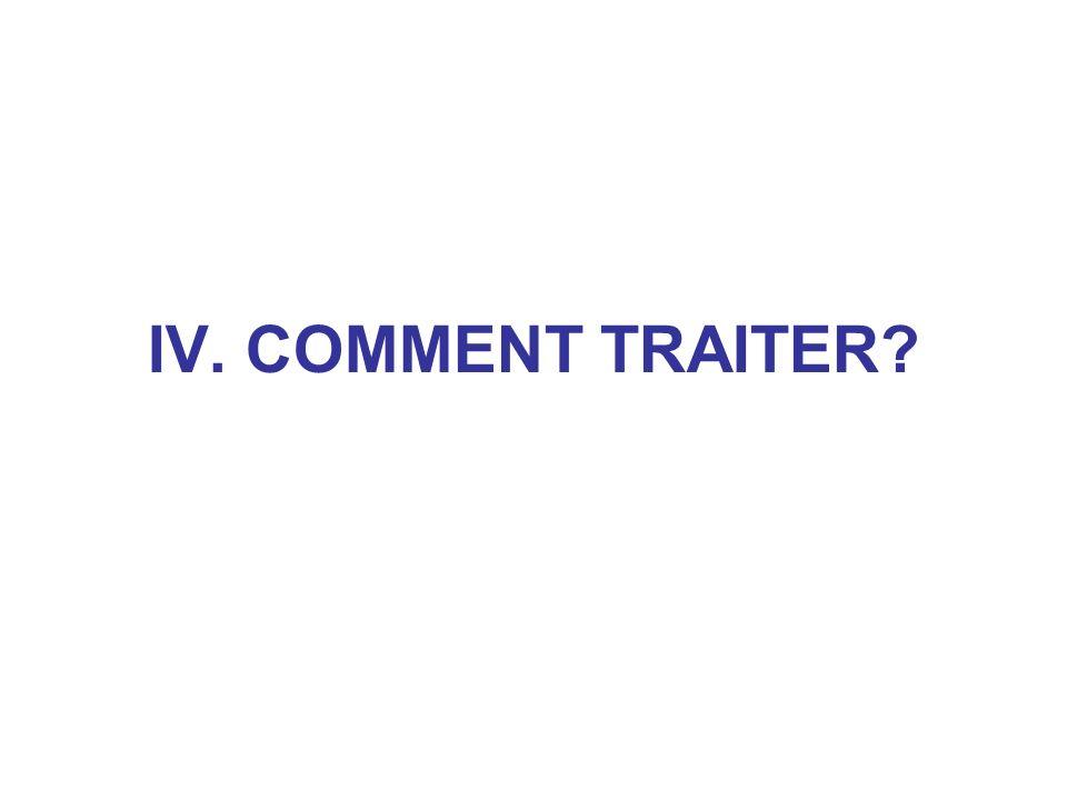 IV. COMMENT TRAITER?