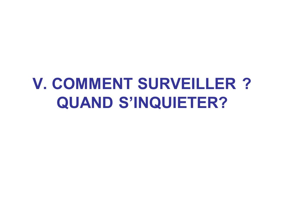 V. COMMENT SURVEILLER ? QUAND SINQUIETER?
