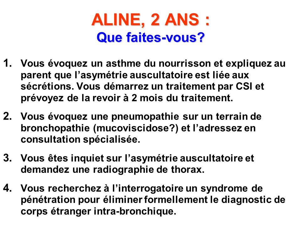 1. Vous évoquez un asthme du nourrisson et expliquez au parent que lasymétrie auscultatoire est liée aux sécrétions. Vous démarrez un traitement par C