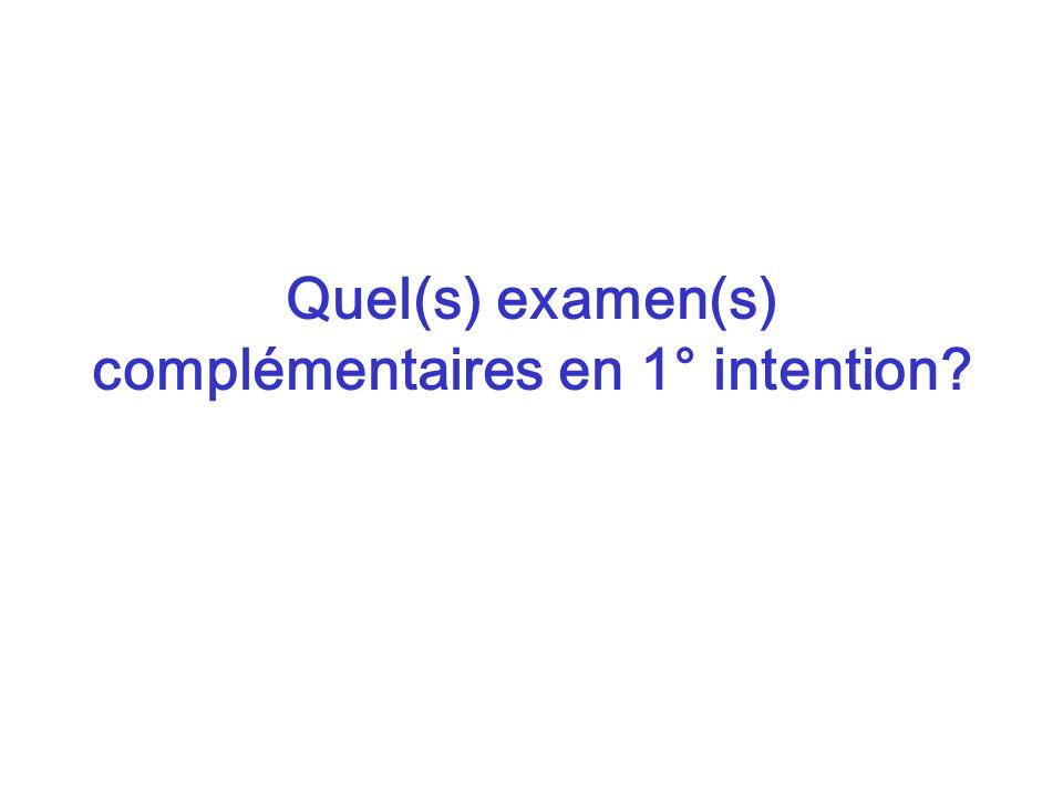 Quel(s) examen(s) complémentaires en 1° intention?