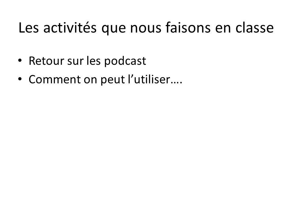 Les activités que nous faisons en classe Retour sur les podcast Comment on peut lutiliser….