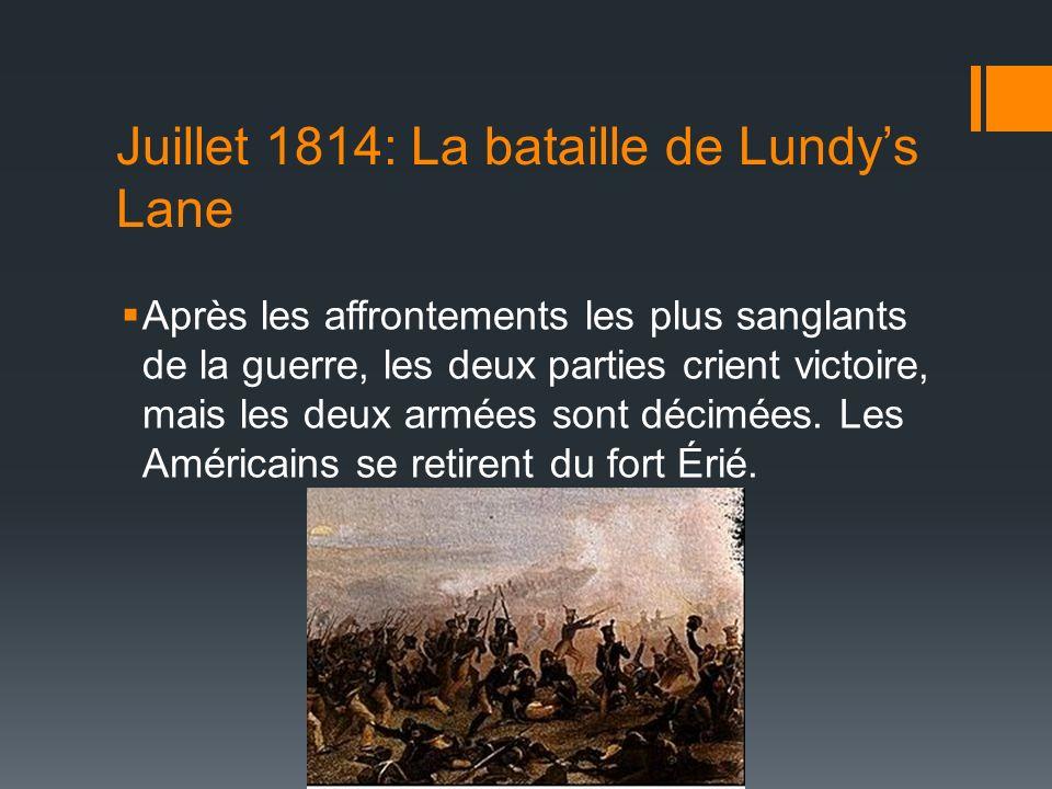 Juillet 1814: La bataille de Lundys Lane Après les affrontements les plus sanglants de la guerre, les deux parties crient victoire, mais les deux armé