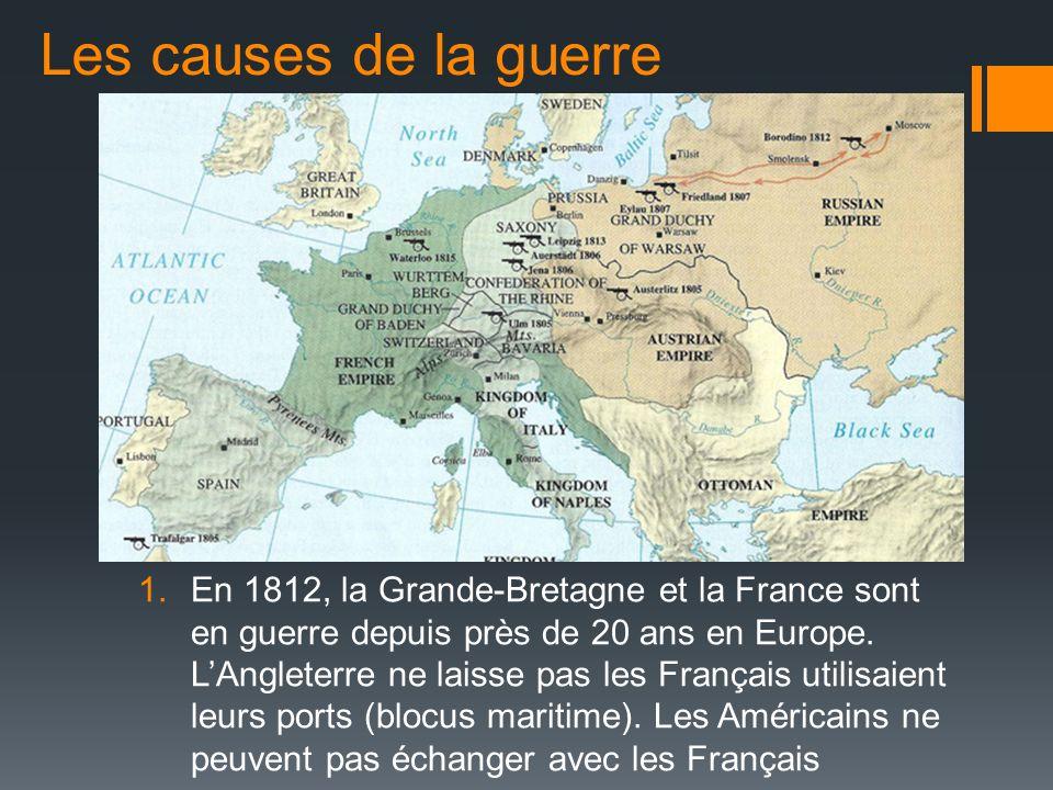 1.En 1812, la Grande-Bretagne et la France sont en guerre depuis près de 20 ans en Europe. LAngleterre ne laisse pas les Français utilisaient leurs po