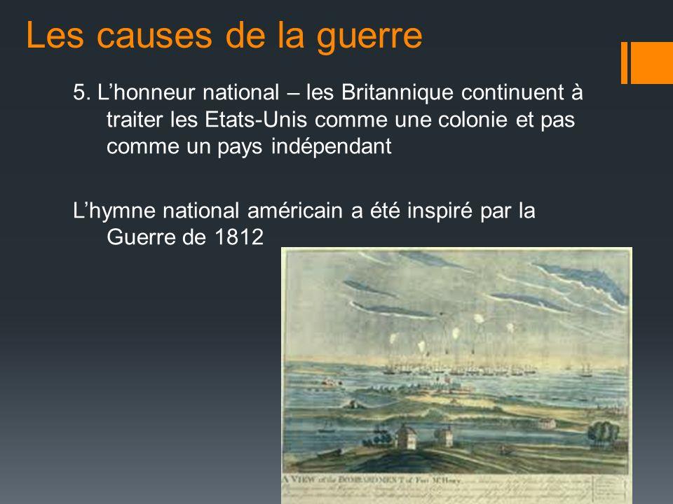 5. Lhonneur national – les Britannique continuent à traiter les Etats-Unis comme une colonie et pas comme un pays indépendant Lhymne national américai